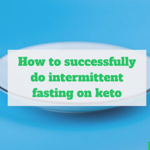 Guide to intermittent fasting on the keto diet