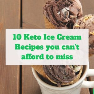 10 keto ice cream recipes you can't afford to miss