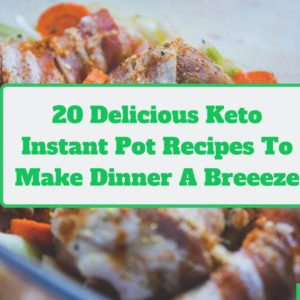 20 amazing keto instant pot recipes that will make dinner a breeze