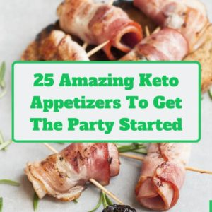 25 Amazing Keto Appetizers To Get The Party Started