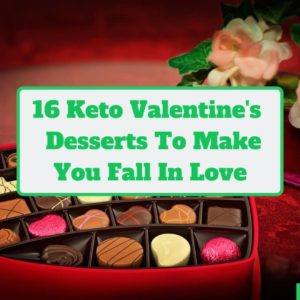 16 Keto Valentine's Day Desserts That Will Make You Fall In Love