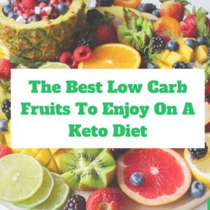 The Best Low Carb Fruits To Enjoy On A Keto Diet