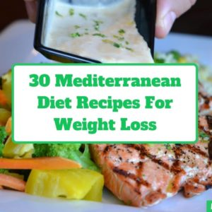 30 Delicious Mediterranean Diet Recipes For Weight Loss