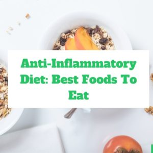 Anti-Inflammatory Diet Food List: Best Foods To Eat To Fight Inflammation