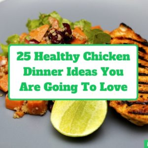 25 Easy And Healthy Chicken Dinner Ideas The Family Will Love