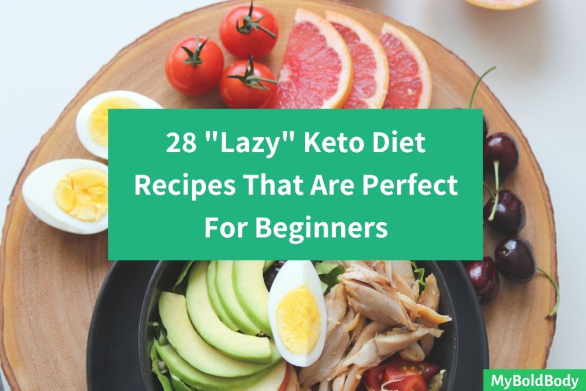 28 (Lazy) Keto Diet Recipes That Are Perfect For Beginners