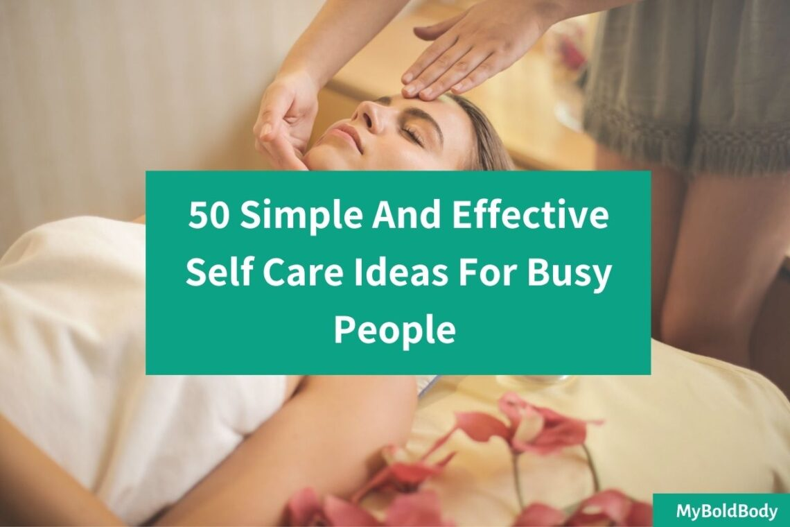 50 Simple And Effective Self Care Ideas For Busy People