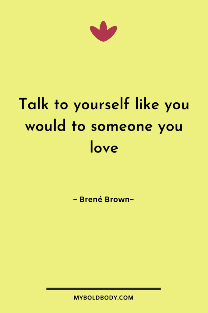 "Self Care Motivation #11 - Talk to yourself like you would to someone you love."" - Brené Brown"