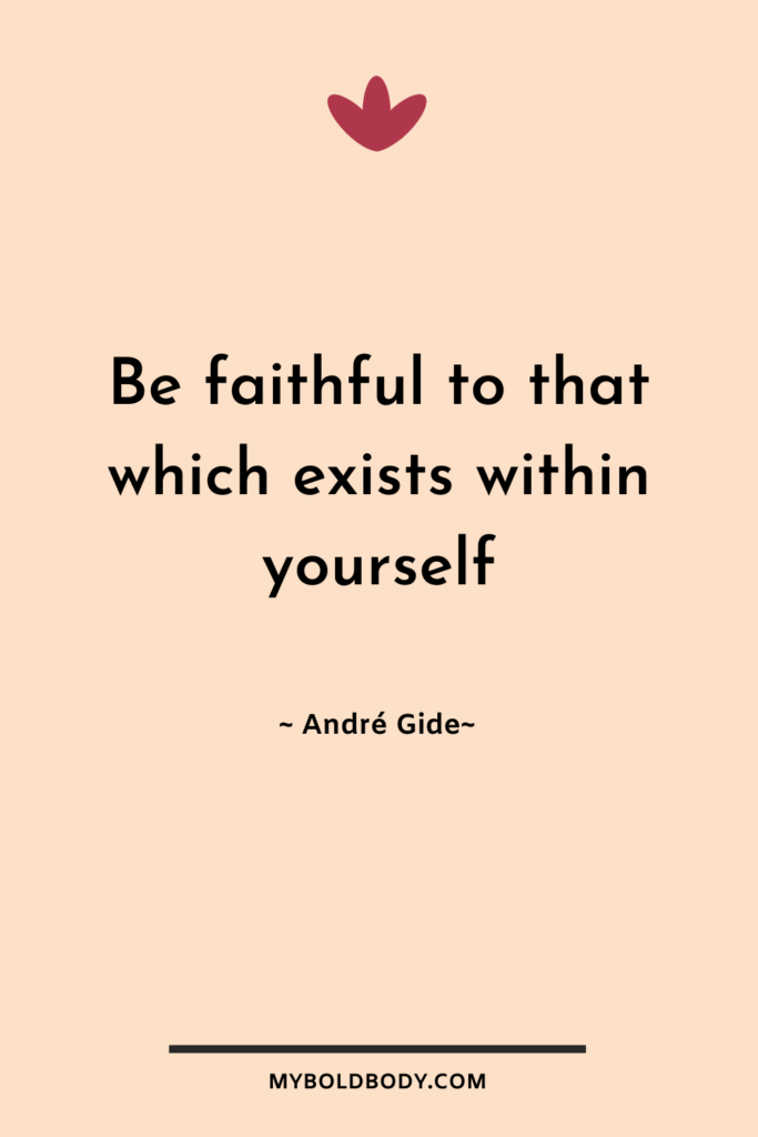 "Self Care Motivation #12 - Be faithful to that which exists within yourself."" - André Gide"