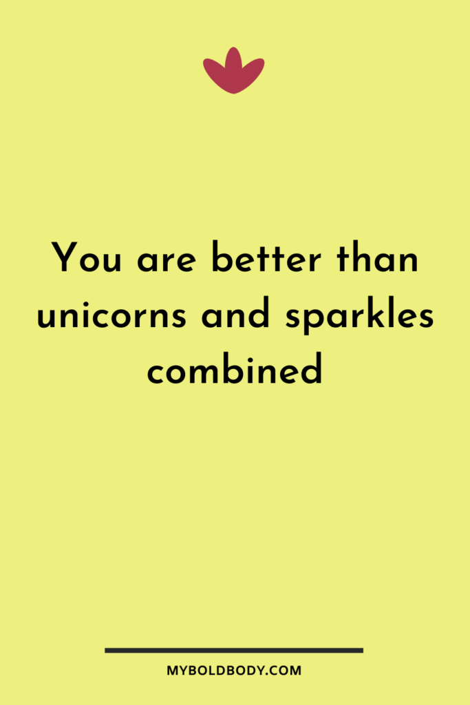 Self Care Motivation #13 - You are better than unicorns and sparkles combined
