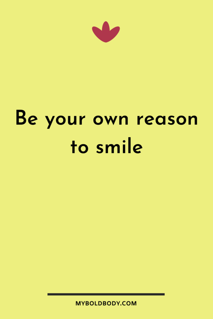 Self Care Motivation #14 - Be your own reason to smile
