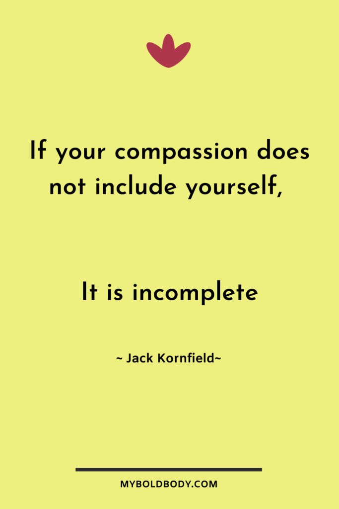 Self Care Motivation #9 - If your compassion does not include yourself, it is incomplete - Jack Kornfield