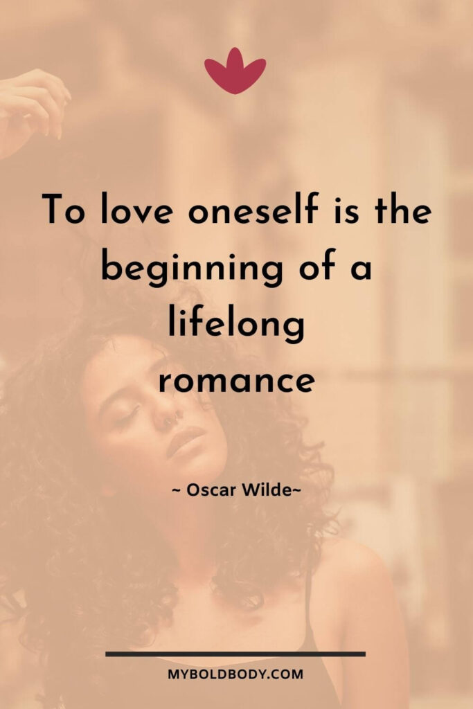 Self Care Motivation #7 - To love oneself is the beginning of a lifelong romance - Oscar Wilde