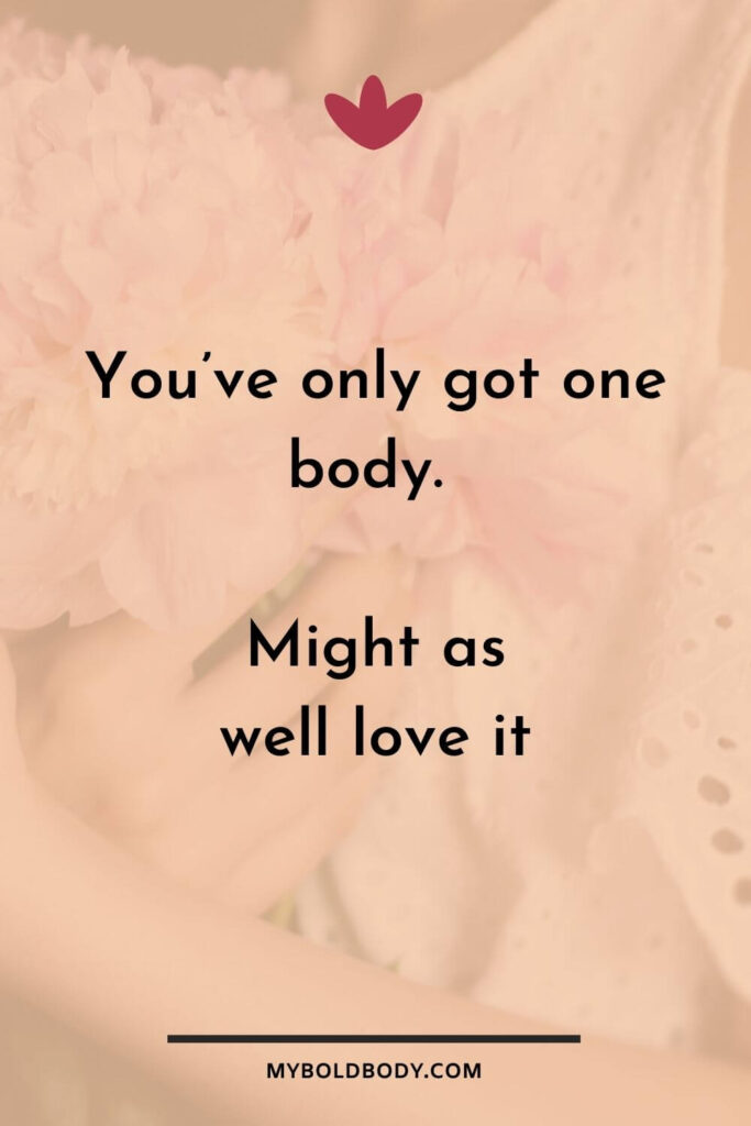 Self Care Motivation #2 - You've only got one body. Might as well love it