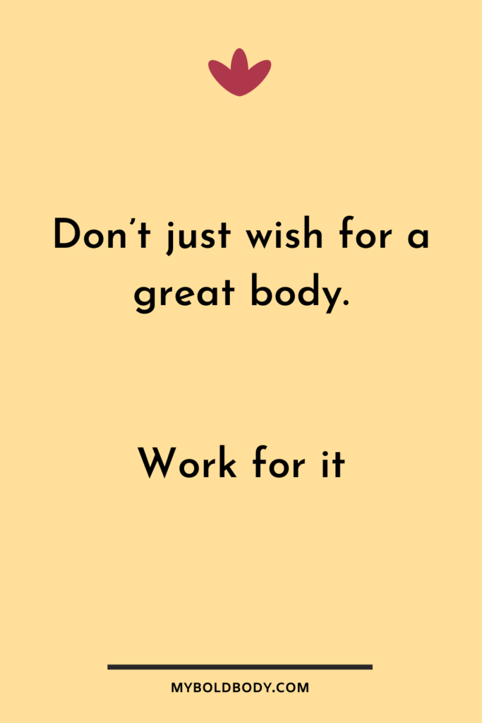 Weight Loss Motivation #12 - Don't just wish for a good body. Work for it