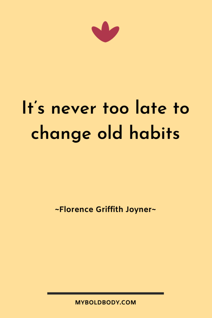 Weight Loss Motivation #16 - It's never too late to change old habits - Florence Griffith Joyner