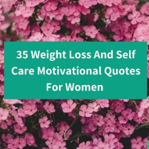 35 Positive Weight Loss And Self-care Motivational Quotes For Women