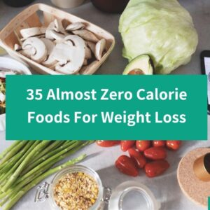 35 Almost Zero Calorie foods for weight loss