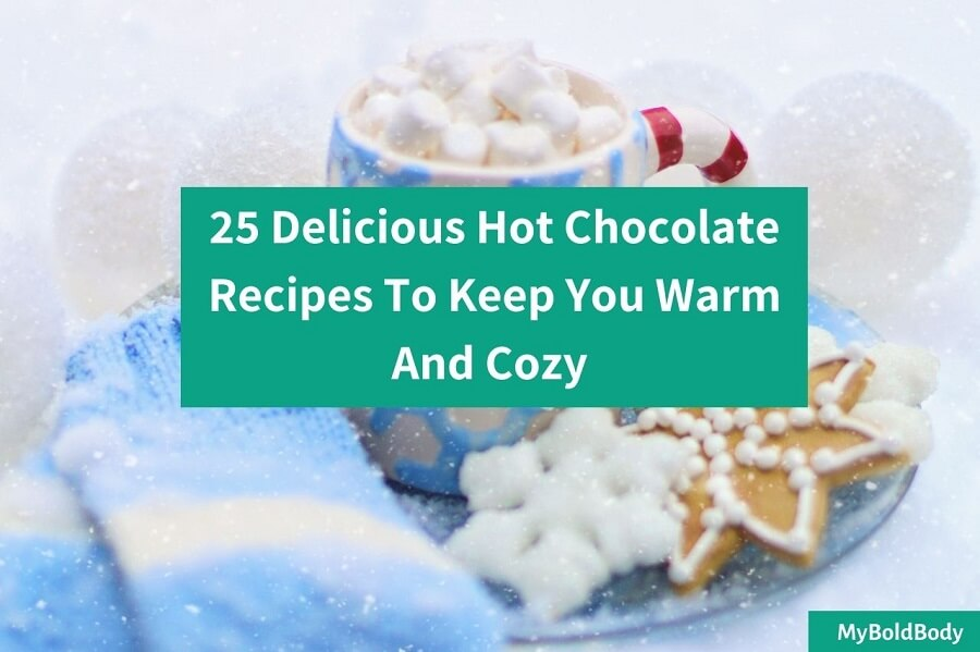 25 Delicious Hot Chocolate Recipes To Keep You Warm And Cozy