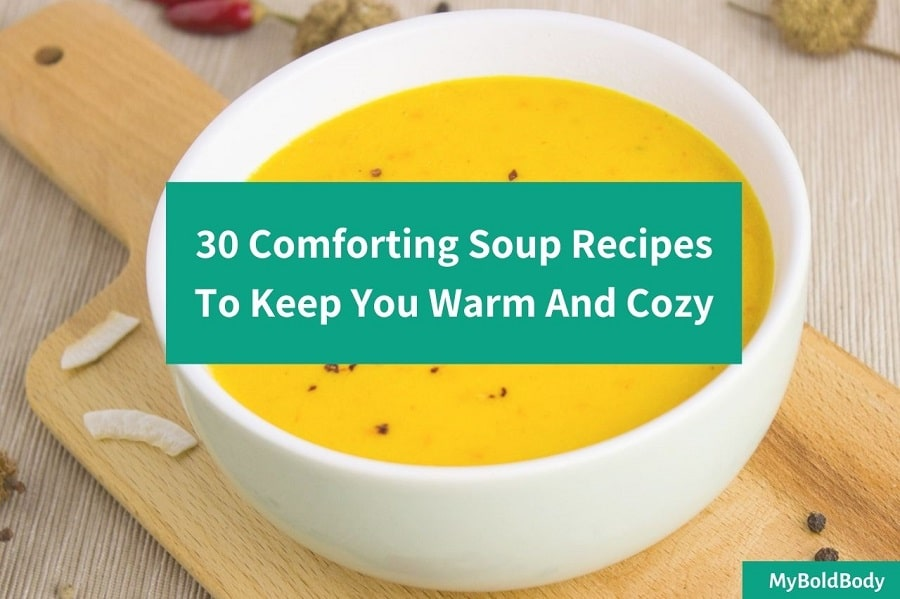 30 Comforting Soup Recipes To Keep You Warm And Cozy