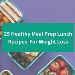 25 Healthy Meal Prep Lunch Recipes That'll Help You Lose Weight