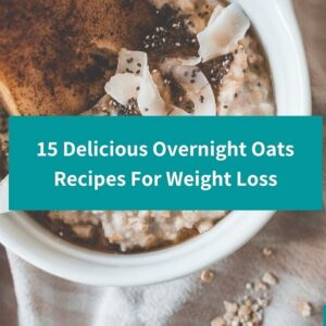 15 Delicious And Healthy Overnight Oats Recipes For Weight Loss