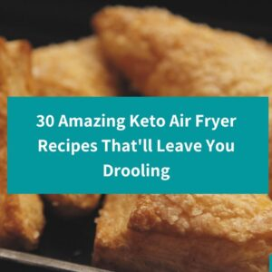 30 Amazing Keto Air Fryer Recipes You Need In Your Life