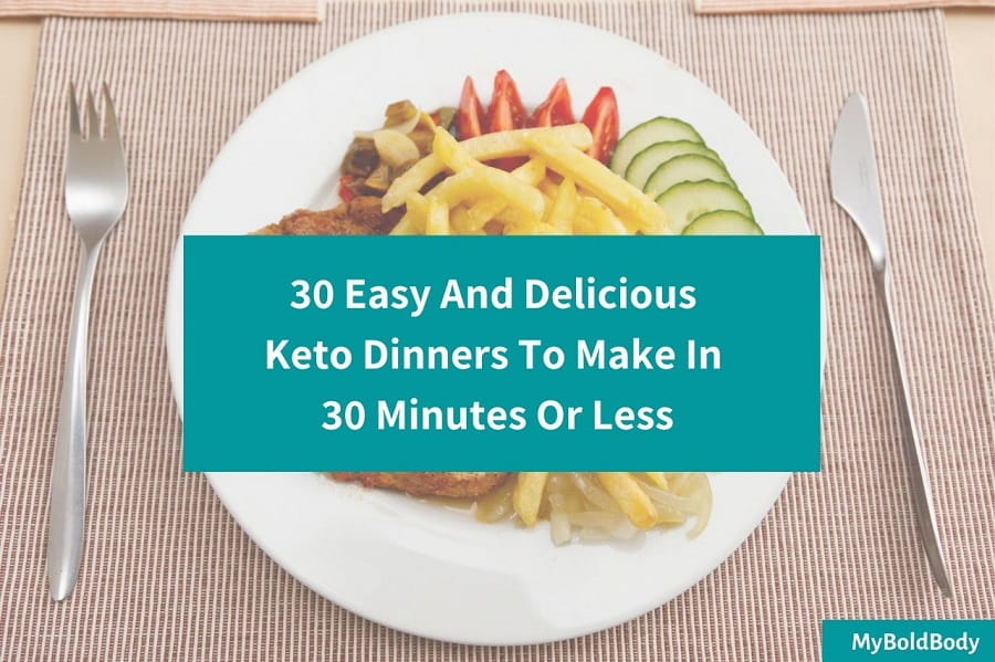 30 Amazing Keto Dinner Recipes To Make In Under 30 Minutes