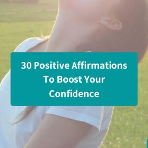 30 Positive Affirmations To Boost Your Confidence
