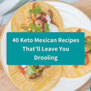 40 keto mexican recipes