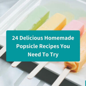 24 Yummy Homemade Popsicle Recipes You Need To Try