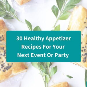 30 Healthy Appetizer Recipes – Amazing Party Finger Foods Ideas