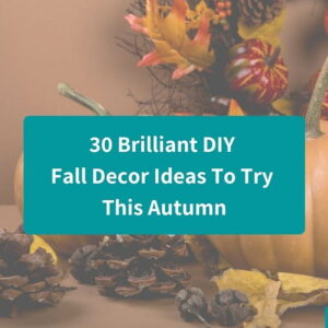 30 Brilliant DIY Fall Decor Ideas To Try Out This Autumn