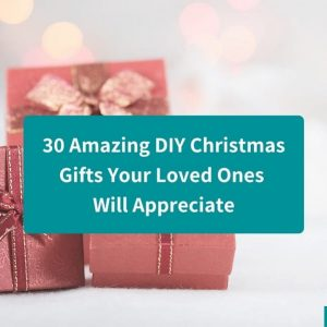 30 DIY Christmas Gifts Your Loved Ones Will Appreciate