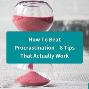 How To Beat Procrastination – 8 Tips That Actually Work